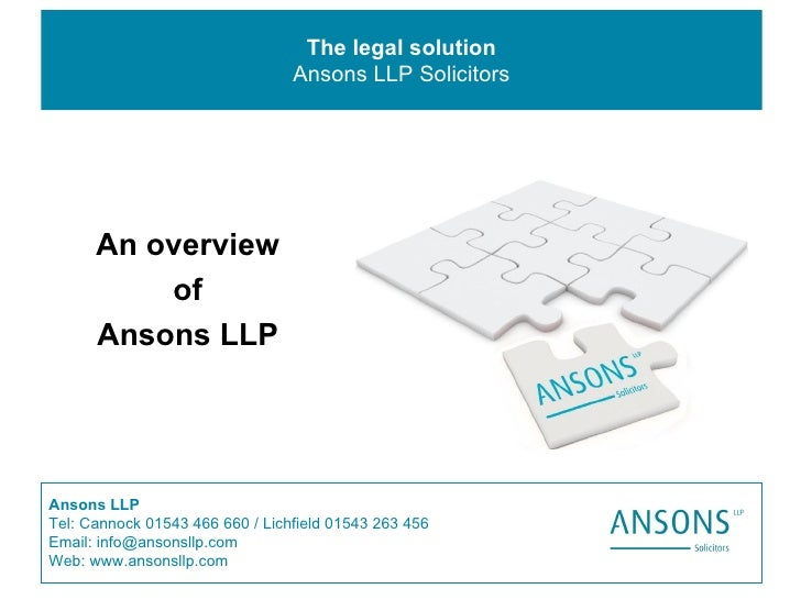 The legal solution Ansons LLP Solicitors Ansons LLP Tel: Cannock 01543 466 660 / Lichfield 01543 263 456 Email: info@anson...