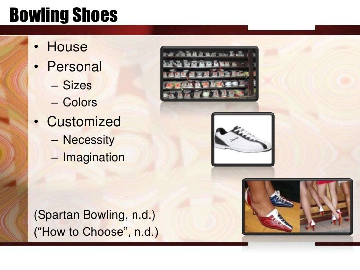 Bowling Shoes  • House  • Personal     – Sizes     – Colors  • Customized     – Necessity     – Imagination  (Spartan Bowl...