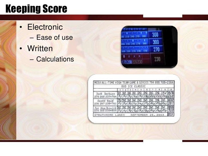 Keeping Score  • Electronic     – Ease of use  • Written     – Calculations