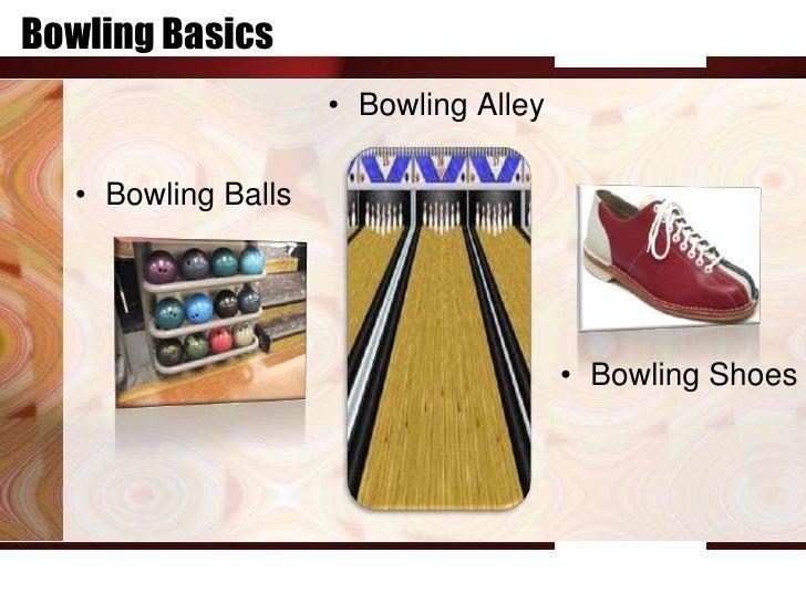Bowling Basics                    • Bowling Alley  • Bowling Balls                                      • Bowling Shoes
