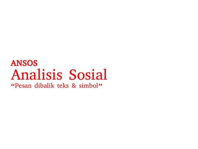 "ANSOS Analisis Sosial ""Pesan dibalik teks & simbol"""