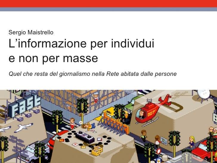 Sergio Maistrello L'informazione per individui e non per masse Quel che resta del giornalismo nella Rete abitata dalle per...