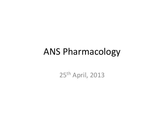 ANS Pharmacology25th April, 2013