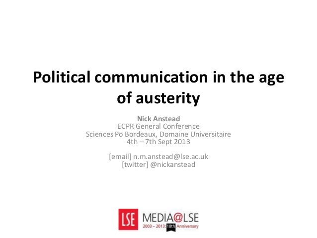 Political communication in the age of austerity Nick Anstead ECPR General Conference Sciences Po Bordeaux, Domaine Univers...
