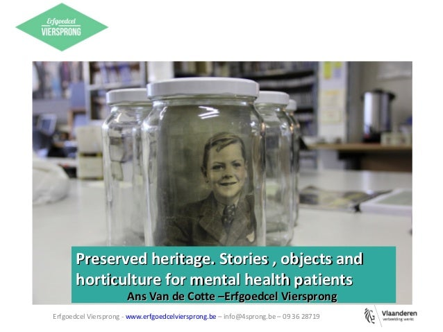 Erfgoedcel Viersprong - www.erfgoedcelviersprong.be – info@4sprong.be – 09 36 28719 Preserved heritage. Stories , objects ...