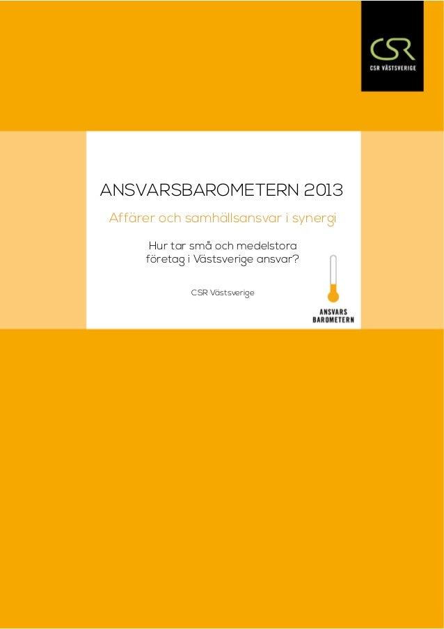 ANSVARSBAROMETERN 2013 Affärer och samhällsansvar i synergi Hur tar små och medelstora företag i Västsverige ansvar? CSR V...