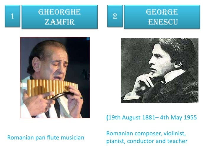 GheorgheZamfir<br />1<br />2<br />George<br />Enescu<br />(19th August 1881– 4th May 1955<br />Romanian composer, violinis...