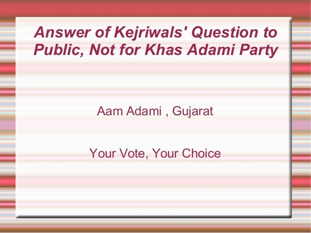 Answer of Kejriwals' Question to Public, Not for Khas Adami Party Aam Adami , Gujarat Your Vote, Your Choice
