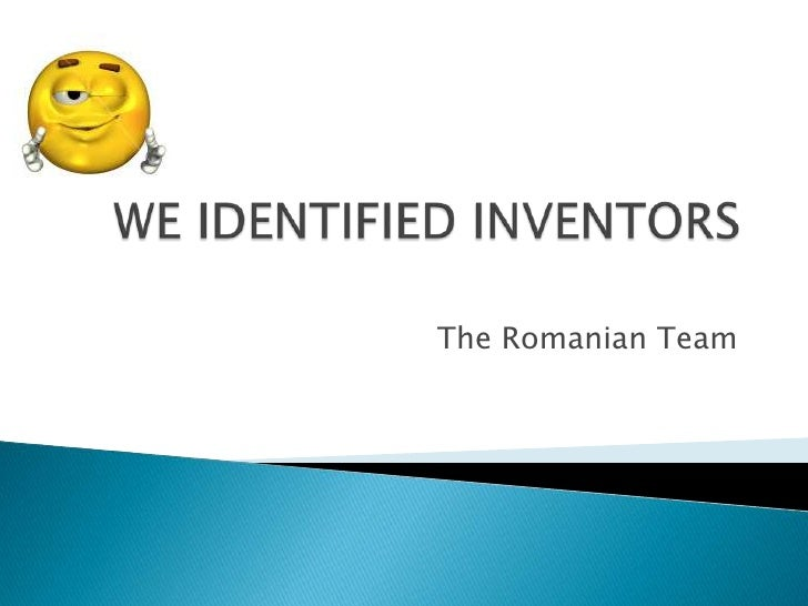 WE IDENTIFIED INVENTORS <br />The Romanian Team<br />