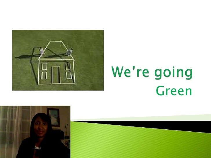 We're going<br />Green<br />