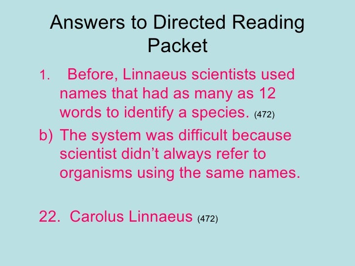 Answers to Directed Reading Packet <ul><ul><li>Before, Linnaeus scientists used names that had as many as 12 words to iden...