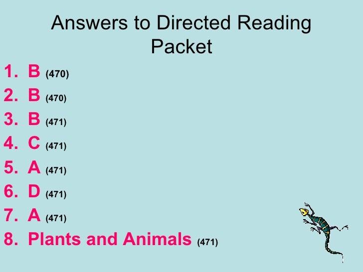 Answers to Directed Reading Packet <ul><li>B  (470) </li></ul><ul><li>B  (470) </li></ul><ul><li>B  (471) </li></ul><ul><l...