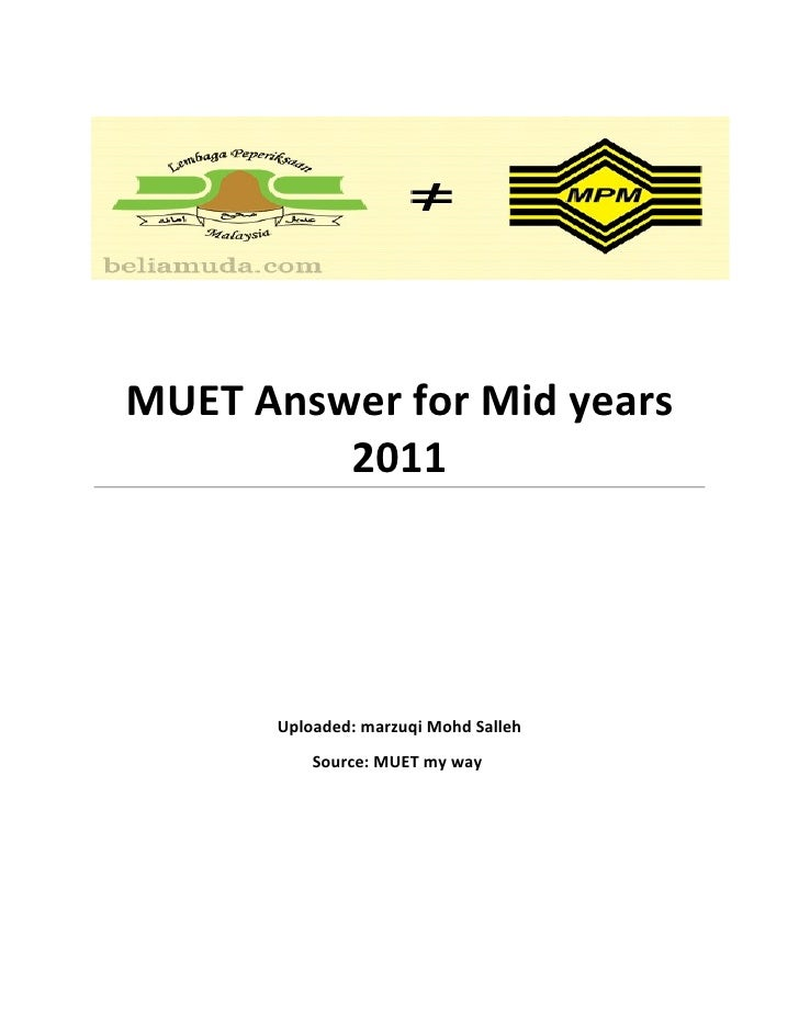 MUET Answer for Mid years         2011      Uploaded: marzuqi Mohd Salleh          Source: MUET my way