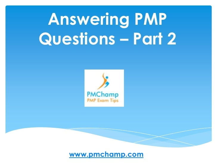 Answering PMPQuestions – Part 2    www.pmchamp.com