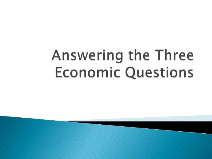 Answering the Three Economic Questions<br />