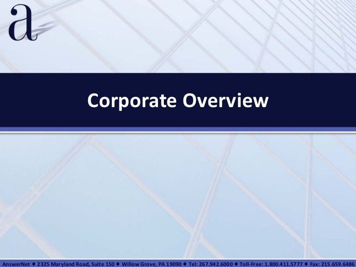 Corporate Overview AnswerNet ♦ 2325 Maryland Road, Suite 150 ♦ Willow Grove, PA 19090 ♦ Tel: 267.942.6000 ♦ Toll-Free: 1.8...