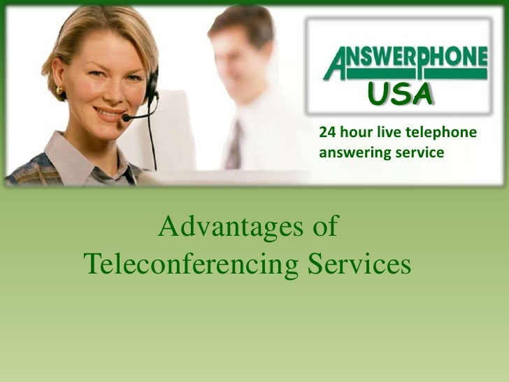 USA<br />24 hour live telephone<br />answering service<br />Advantages of <br />Teleconferencing Services<br />