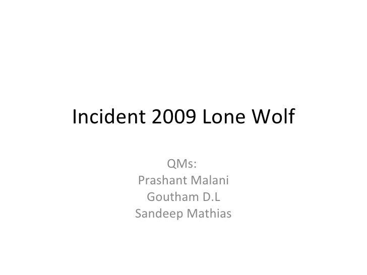 Incident 2009 Lone Wolf QMs:  Prashant Malani Goutham D.L Sandeep Mathias