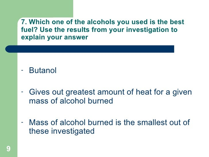 7. Which one of the alcohols you used is the best fuel? Use the results from your investigation to explain your answer <ul...