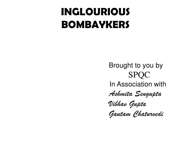 INGLOURIOUSBOMBAYKERS<br />Brought to you by<br />SPQC<br />In Association with<br />AshmitaSengupta<br />Vibhav Gupta<br ...