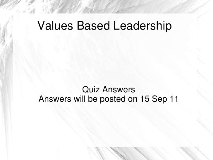 Values Based Leadership          Quiz AnswersAnswers will be posted on 15 Sep 11