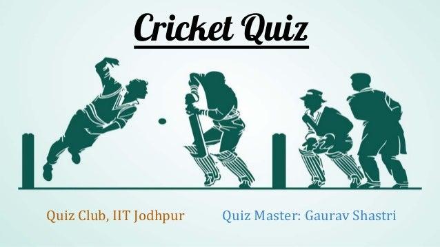 Cricket Quiz Quiz Club, IIT Jodhpur Quiz Master: Gaurav Shastri