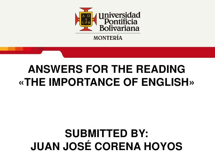 ANSWERS FOR THE READING «THE IMPORTANCE OF ENGLISH»SUBMITTED By:JUAN JOSÉ CORENA HOYOS<br />