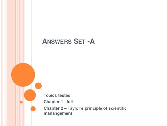 ANSWERS SET -A Topics tested Chapter 1 –full Chapter 2 – Taylor's principle of scientific manangement