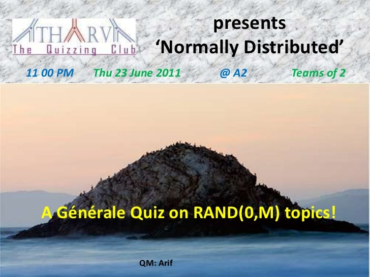 presents                      'Normally Distributed'11 00 PM   Thu 23 June 2011   @ A2   Teams of 2  A Générale Quiz on RA...