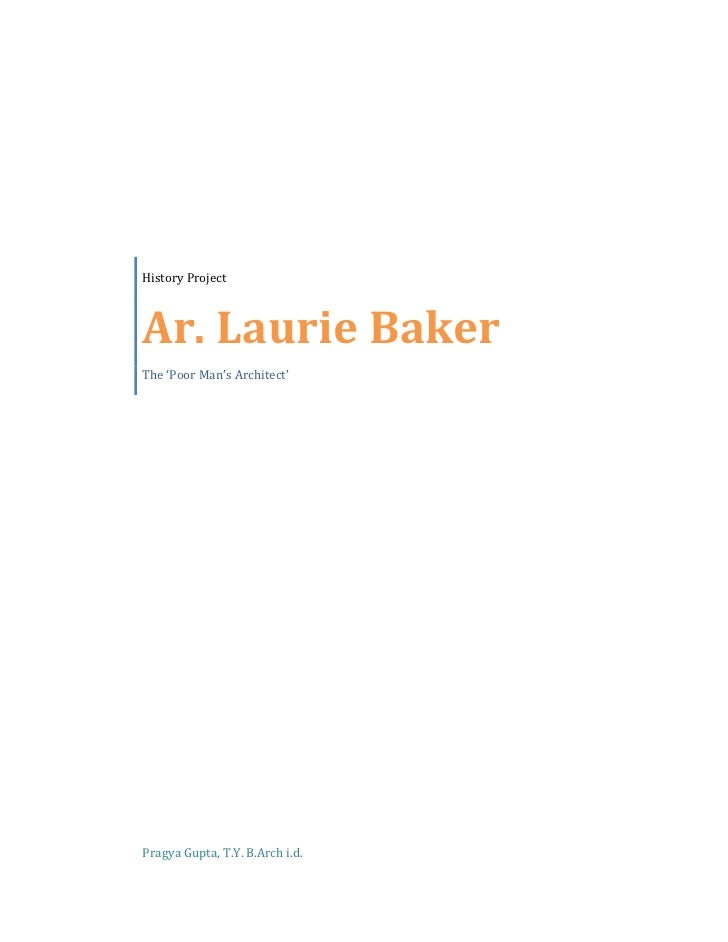 History ProjectAr. Laurie BakerThe 'Poor Man's Architect'Pragya Gupta, T.Y. B.Arch i.d.<br />Brief History of Architect<br...