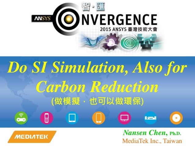 Do SI Simulation, Also for Carbon Reduction (做模擬,也可以做環保) Nansen Chen, Ph.D. MediaTek Inc., Taiwan