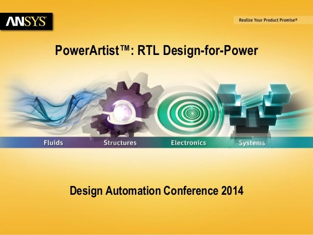 6/23/2014 © 2014 ANSYS, Inc. 1  PowerArtist™: RTL Design-for-Power  Design Automation Conference 2014