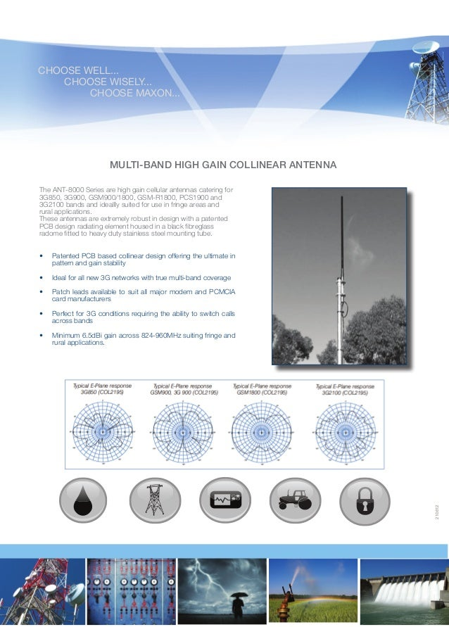 CHOOSE WELL...  CHOOSE WISELY... CHOOSE MAXON...  MULTI-BAND HIGH GAIN COLLINEAR ANTENNA The ANT-8000 Series are high g...