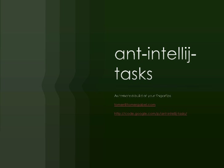 ant-intellij-tasks<br />Automated build at your fingertips<br />tomer@tomergabel.com<br />http://code.google.com/p/ant-int...