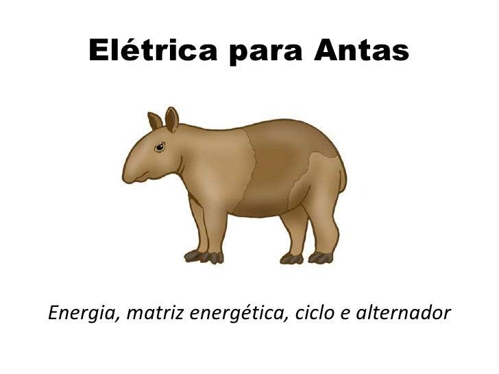 Elétrica para Antas<br />Energia, matriz energética, ciclo e alternador<br />