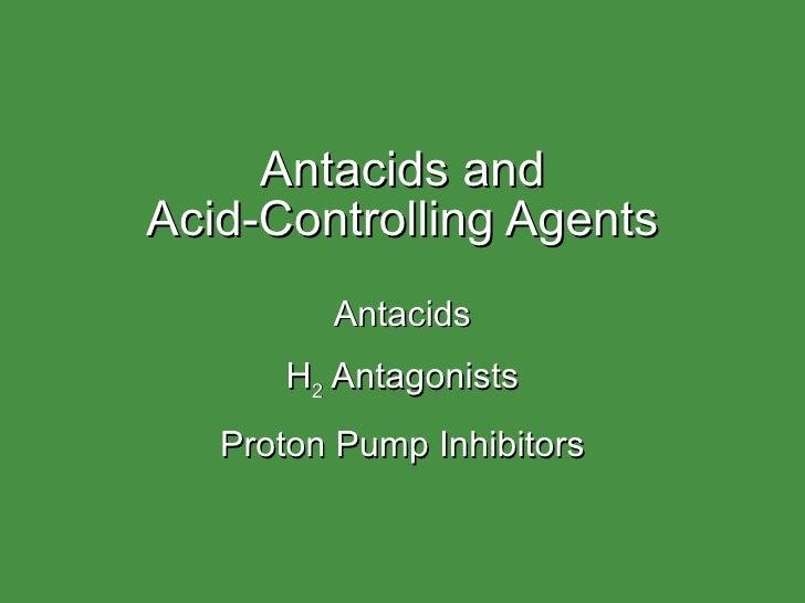 Antacids and Acid-Controlling Agents Antacids H 2  Antagonists Proton Pump Inhibitors