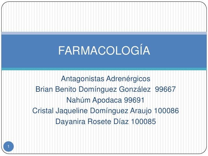 FARMACOLOGÍA <br />Antagonistas Adrenérgicos <br />Brian Benito Domínguez González  99667<br />Nahúm Apodaca 99691<br />Cr...