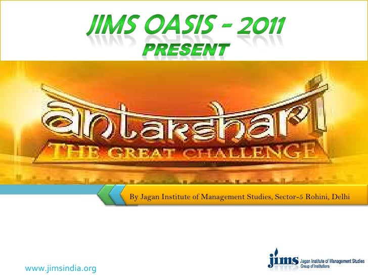 JIMS OASIS - 2011 Present<br />By Jagan Institute of Management Studies, Sector-5 Rohini, Delhi<br />
