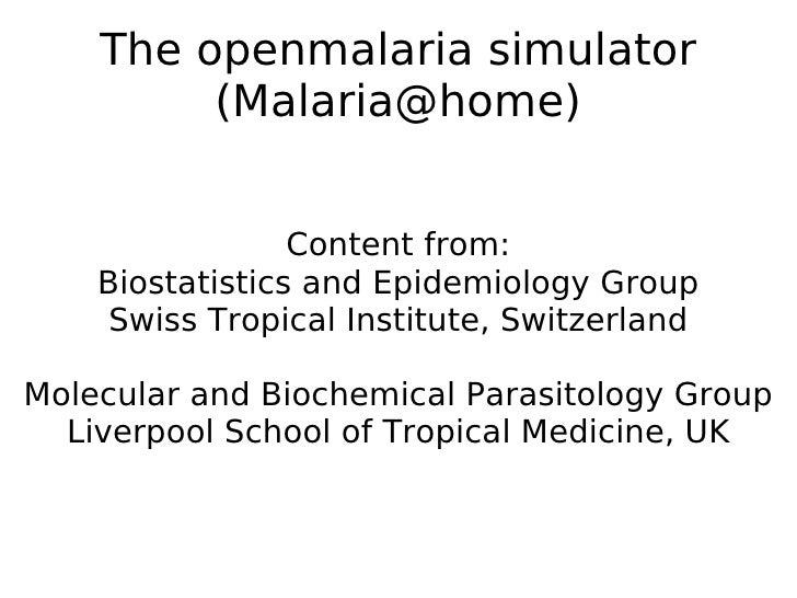 The openmalaria simulator (Malaria@home) Content from: Biostatistics and Epidemiology Group Swiss Tropical Institute, Swit...
