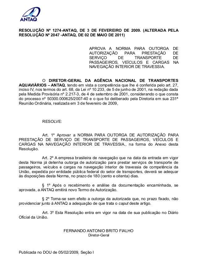 RESOLUÇÃO Nº 1274-ANTAQ, DE 3 DE FEVEREIRO DE 2009. (ALTERADA PELA RESOLUÇÃO Nº 2047 -ANTAQ, DE 02 DE MAIO DE 2011) APROVA...