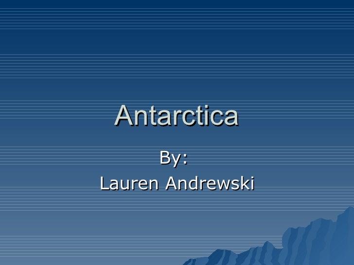 Antarctica By:  Lauren Andrewski