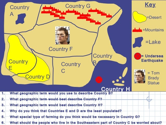 KeyCountry A Country F Country C Country G Country B 1. What geographic term would you use to describe Country B? 2. What ...