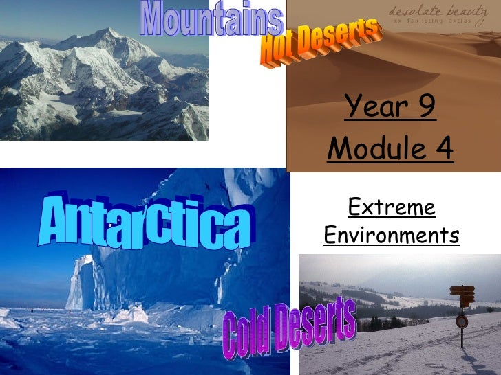 Year 9 Module 4 Extreme Environments Hot Deserts Antarctica Mountains Cold Deserts