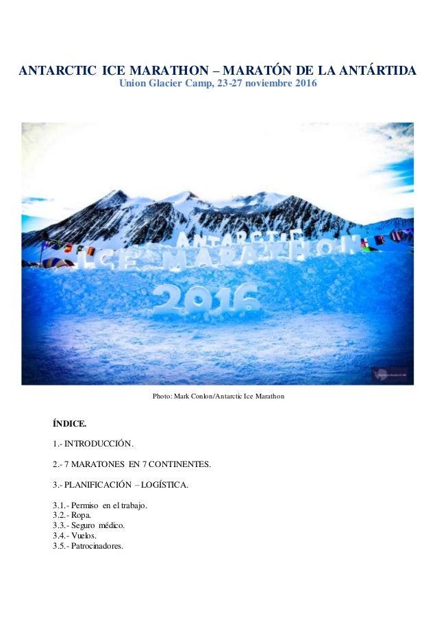 Photo: Mark Conlon/Antarctic Ice Marathon ÍNDICE. 1.- INTRODUCCIÓN. 2.- 7 MARATONES EN 7 CONTINENTES. 3.- PLANIFICACIÓN – ...