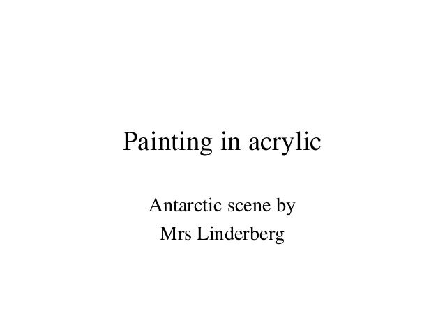 Painting in acrylic Antarctic scene by Mrs Linderberg