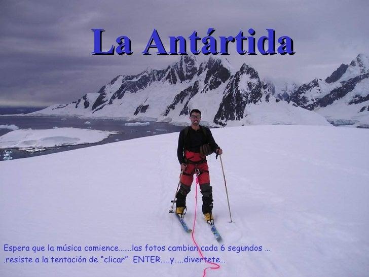 """La Antártida Espera que la música comience…….las fotos cambian cada 6 segundos ….resiste a la tentación de """"clicar""""  ENTER..."""