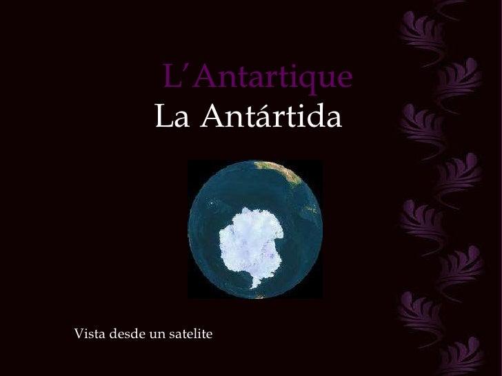 L'Antartique La Antártida Vista desde un satelite