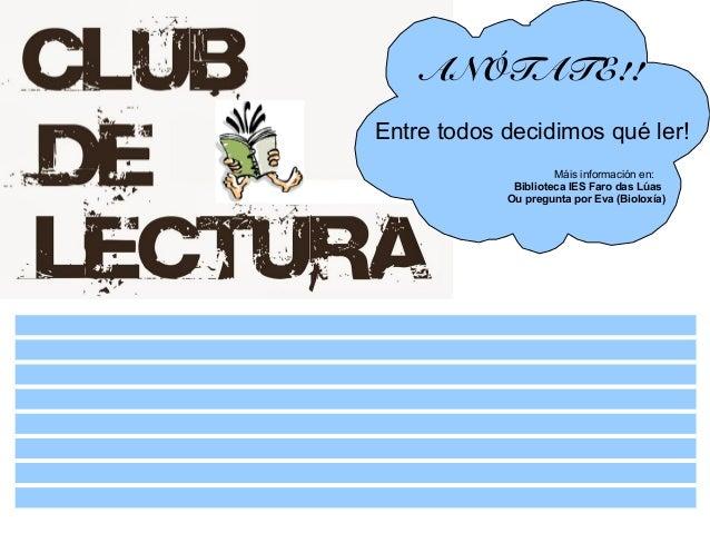 ANÓTATE!!  Entre todos decidimos qué ler!  Máis información en:  Biblioteca IES Faro das Lúas  Ou pregunta por Eva (Biolox...