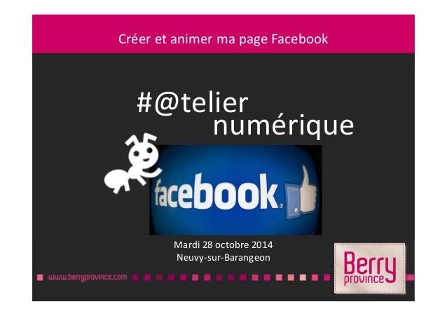 Créer et animer ma page FacebookCréer et animer ma page Facebook Mardi 28 octobre 2014 Neuvy-sur-Barangeon #@telier numéri...