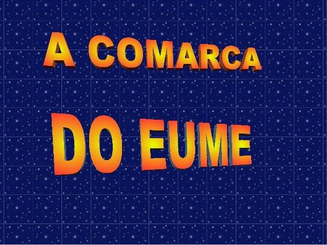 A comarca do Eume é unha comarca galega situada na provincia da Coruña e con capital en Pontedeume. Pertencen a esta comar...